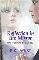 Reflection in the Mirror: Who is Looking Back at You? [Kindle Edition]