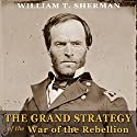 The Grand Strategy of the War of the Rebellion Audiobook by William T. Sherman Narrated by John Bell