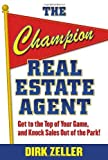 img - for By Dirk Zeller The Champion Real Estate Agent: Get to the Top of Your Game and Knock Sales Out of the Park (1st Edition) book / textbook / text book