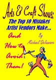 img - for Arts & Crafts Shows: The Top 10 Mistakes Artist Vendors Make... And How to Avoid Them! book / textbook / text book