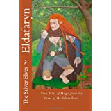 Eldafaryn: True Tales of Elfin Magic from the Lives of the Silver Elvesdi Silver Elves