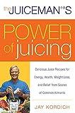 The Juiceman's Power of Juicing: Delicio...