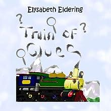 Train of Clues (       UNABRIDGED) by Elysabeth Eldering Narrated by Francene Lockett