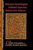 Feminist Genealogies, Colonial Legacies, Democratic Futures (Thinking Gender)