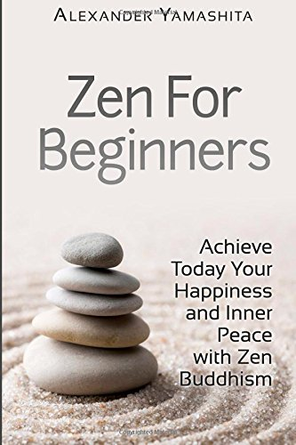Zen For Beginners Achieve Today Your Happiness And Inner