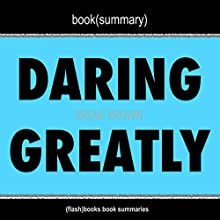 Book Summary: Daring Greatly by Brene Brown Audiobook by  FlashBooks Book Summaries Narrated by Dean Bokhari