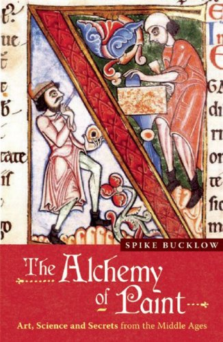 The Alchemy of Paint: Art, Science and Secrets from the Middle Ages: Colour and Meaning Fom the Middle Ages