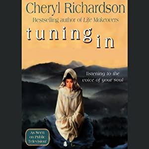 Tuning In: Listening to the Voice of Your Soul | [Cheryl Richardson]