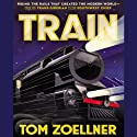 Train: Riding the Rails That Created the Modern World - from the Trans-Siberian to the Southwest Chief (       UNABRIDGED) by Tom Zoellner Narrated by Grover Gardner