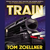 Train: Riding the Rails That Created the Modern World - from the Trans-Siberian to the Southwest Chief | [Tom Zoellner]