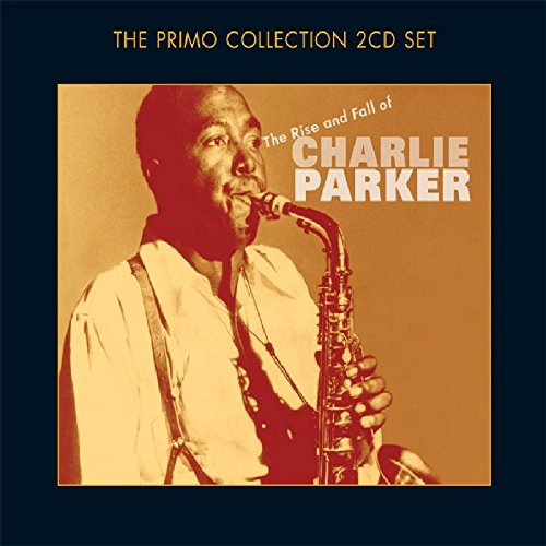 Charlie Parker - The Rise And Fall Of Charlie Parker By Charlie Parker (2003-08-25) - Zortam Music