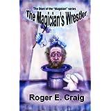 The Magician's Wrestler ~ Roger E. Craig