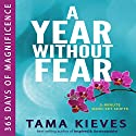 A Year Without Fear: 365 Days of Magnificence (       UNABRIDGED) by Tama Kieves Narrated by Tama Kieves