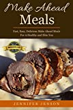Make Ahead Meals: Fast, Easy, Delicious Make Ahead Meals for A Healthy and Slim You(make it ahead,make it ahead cookbook,make it ahead book,make it ahead cook,make it ahead kindle)