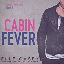 Cabin Fever: Love in New York, Book 2 Audiobook by Elle Casey Narrated by Melissa Moran