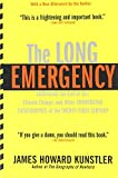 The Long Emergency: Surviving the End of Oil, Climate Change, and Other Converging Catastrophes of the Twenty-First Century (0802142494) by Kunstler, James Howard
