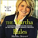 The Martha Rules: 10 Essentials for Achieving Success Audiobook by Martha Stewart Narrated by Martha Stewart