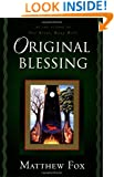 Original Blessing: A Primer in Creation Spirituality Presented in Four Paths, Twenty-Six Themes, and Two Questions