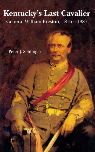 Kentucky's Last Cavalier: General William Preston, 1816-1887