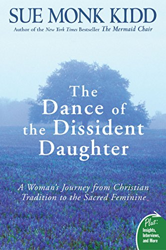 Sue Monk Kidd - The Dance of the Dissident Daughter: A Woman's Journey from Christian Tradition to the Sacred Feminine