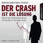 Der Crash ist die Lösung: Warum der finale Kollaps kommt und wie Sie Ihr Vermögen retten | Matthias Weik,Marc Friedrich