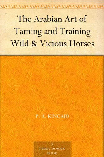 The Arabian Art of Taming and Training Wild & Vicious Horses