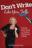 img - for Don't Write Like You Talk: A Smart Girl's Guide to Practical Writing and Editing book / textbook / text book