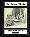 New Chronicles of Rebecca (1907)  by Kate Douglas Smith Wiggin