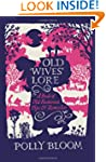 Old Wives' Lore: A Book of Old-Fashio...