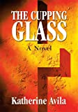 img - for The Cupping Glass: A Novel book / textbook / text book