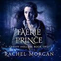 The Faerie Prince: Creepy Hollow, Book 2 Audiobook by Rachel Morgan Narrated by Jorjeana Marie, Zach Villa