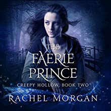 The Faerie Prince: Creepy Hollow, Book 2 (       UNABRIDGED) by Rachel Morgan Narrated by Jorjeana Marie, Zach Villa
