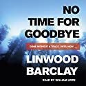 No Time for Goodbye Audiobook by Linwood Barclay Narrated by William Hope