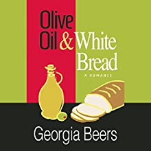 Olive Oil and White Bread (       UNABRIDGED) by Georgia Beers Narrated by Abby Craden