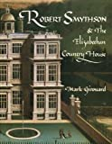 Robert Smythson and the Elizabethan Country House (0300031343) by Girouard, Mark