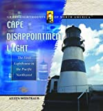img - for Cape Disappointment Light: The First Lighthouse in the Pacific Northwest (Great Lighthouses of North America) book / textbook / text book