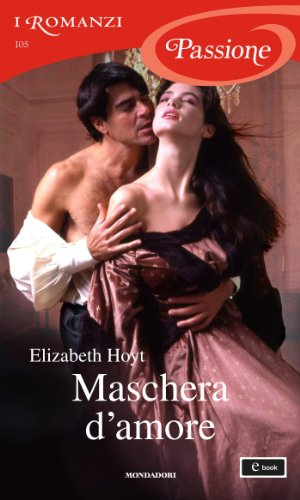 Elizabeth Hoyt - Maschera d'amore (I Romanzi Passione)