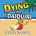 Dying for a Daiquiri: Laurel McKay Mysteries. Book 3 (       UNABRIDGED) by Cindy Sample Narrated by Pilar Uribe