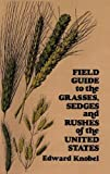 img - for Field Guide to the Grasses, Sedges, and Rushes of the United States by Knobel, Edward unknown Edition [Paperback(1977)] book / textbook / text book