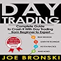 Day Trading: The Bible: Complete Guide to Crash It with Day Trading from Beginner to Expert Audiobook by Joe Bronski Narrated by Joe Bronski