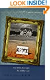 Broke: How Debt Bankrupts the Middle Class (Studies in Social Inequality)