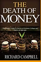 The Death of Money: The Prepper's Guide to Survive in Economic Collapse and How to Start a Debt Free Life Forver (dollar collapse, how to get out of debt) (Preppers, self help, budgeting) (Volume 1)