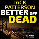 Better Off Dead (       UNABRIDGED) by Jack Patterson Narrated by Bill Cooper