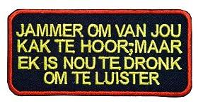刺繍アイロンカスタムワッペン【Jammer om van jou kak te hoorimaar ek is nou te dronk om te luister/あなたの戯言を聞くには、私は今、あまりにも酔っています】