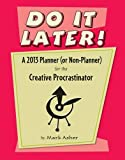 Do It Later! Calendar 2013: A Planner (Or Non-planner) for the Creative Procrastinator