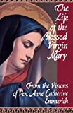 Read The Life of the Blessed Virgin Mary: From the Visions of Ven. Anne Catherine Emmerich on-line