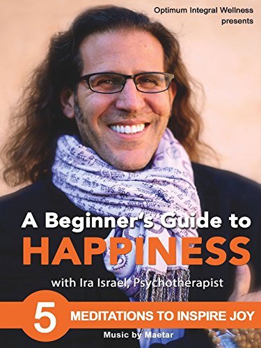 A Beginner's Guide to Happiness with Ira Israel: 5 Meditations to Inspire Joy on Amazon Prime Instant Video UK
