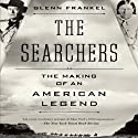 The Searchers: The Making of an American Legend Audiobook by Glenn Frankel Narrated by John McLain