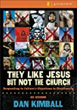 They Like Jesus but Not the Church Curriculum Kit: Responding to Culture's Objections to Christianity (0310277876) by Kimball, Dan