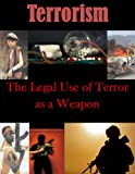 img - for The Legal Use of Terror as a Weapon (Terrorism Book 1) book / textbook / text book
